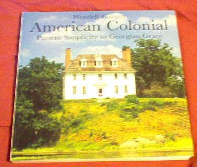 American Colonial: Puritan Simplicity to Georgian Grace, Garrett, Wendell